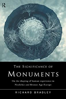 The Significance of Monuments: On the Shaping of Human Experience in Neolithic and Bronze Age Europe by [Bradley, Richard]