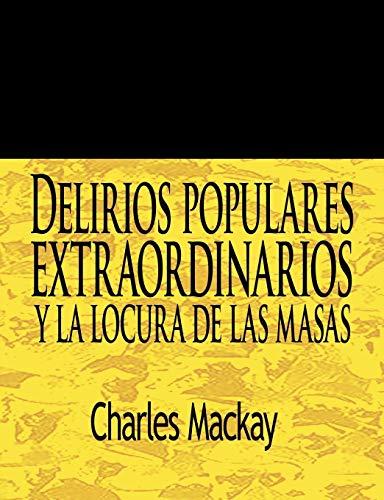 Delirios Populares Extraordinarios y La Locura de Las Masas / Extraordinary Popular Delusions and the Madness of Crowds