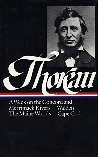Henry David Thoreau: A Week on the Concord and Merrimack Rivers, Walden, The Maine Woods, Cape Cod (LOA #28) (Library of America Henry David Thoreau Edition, Band 1) -