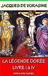 La Légende Dorée - Intégrale: Livre I à IV par Voragine
