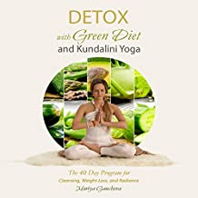 Detox with Green Diet and Kundalini Yoga: The 40 Day Program for Cleansing, Weight-Loss and Radiance