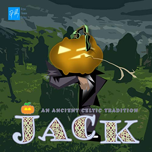 (JACK: An Ancient Celtic Tradition: How the Jack O'lantern came to be (English Edition))