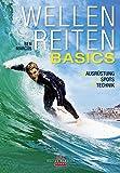 Wellenreiten - Basics: Ausrüstung – Spots – Technik
