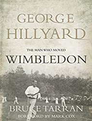[George Hillyard: The Man Who Moved Wimbledon] (By: Bruce Tarran) [published: June, 2013]