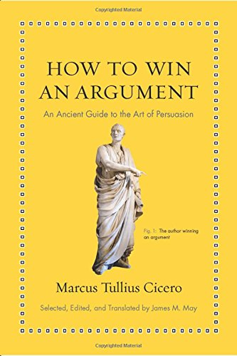 How to Win an Argument: An Ancient Guide to the Art of Persuasion (Ancient Wisdom for Modern Readers) por Marcus Tullius Cicero