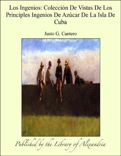 Los Ingenios: Colecciïn De Vistas De Los Principles Ingenios De Azöcar De La Isla De Cuba por Justo G. Cantero