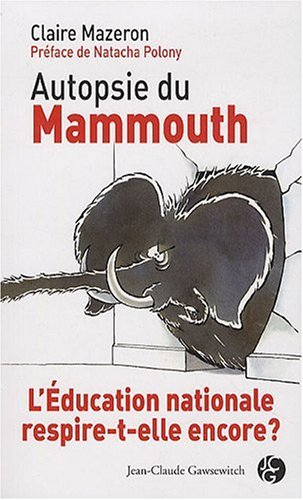 Autopsie du Mammouth. L'Education nationale respire-t-elle encore ? par Mazeron Claire