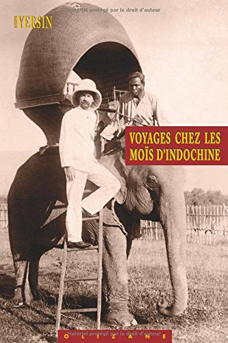 Voyages chez les Moïs d'Indochine par Alexandre Yersin