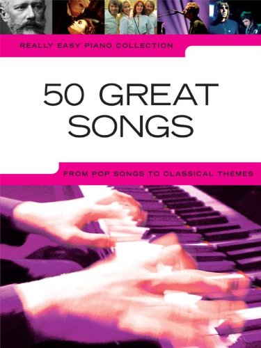 Really Easy Piano: 50 Great Songs: From Pop Songs to Classical (Sala Piano Music)