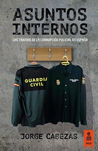Asuntos Internos: Las tramas de la corrupción policial en España (Kailas No Ficción nº 12) por Jorge Cabezas