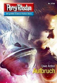 """Perry Rhodan 2750: Aufbruch (Heftroman): Perry Rhodan-Zyklus """"Das Atopische Tribunal"""" (Perry Rhodan-Die Gröβte Science- Fiction- Serie) von [Anton, Uwe]"""