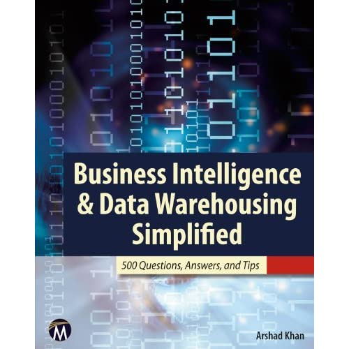 [Business Intelligence Data Warehousing Simplified: 500 Questions, Answers, Tips] [By: Arshad Khan] [March, 2012]