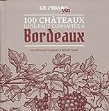 Telecharger Livres Les 100 chateaux qu il faut connaitre a Bordeaux (PDF,EPUB,MOBI) gratuits en Francaise
