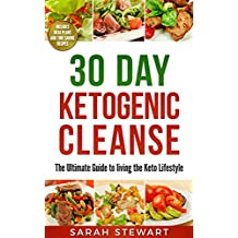 30 Day Ketogenic Cleanse: The Ultimate Guide to Living the Keto Lifestyle  (Ketogenic Diet) (English Edition)