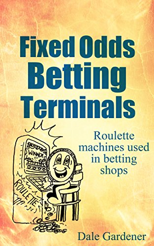 Fixed Terminal (Fixed Odds Betting Terminals: Roulette Machines used in betting shops (English Edition))