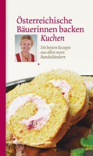 Österreichische Bäuerinnen backen Kuchen: Die besten Rezepte aus allen neun Bundesländern (Regionale Jahreszeitenküche. Einfache Rezepte für jeden Tag! 8)