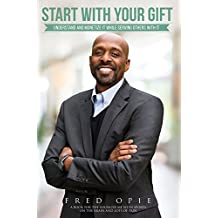 START WITH YOUR GIFT: UNDERSTAND AND MONETIZE IT WHILE SERVING OTHERS WITH IT (English Edition)