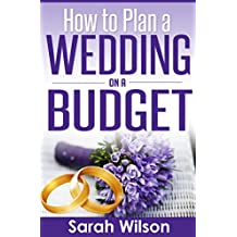 How to Plan a Wedding on a Budget (English Edition)