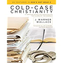 Cold-Case Christianity: A Homicide Detective Investigates the Claims of the Gospels (English Edition)