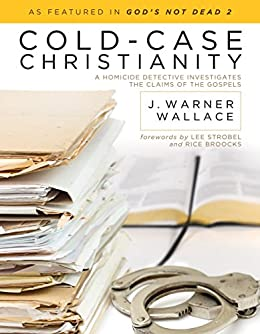 Cold-Case Christianity: A Homicide Detective Investigates the Claims of the Gospels (English Edition) par [Wallace, J. Warner]