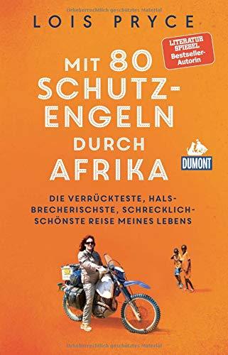 Mit 80 Schutzengeln durch Afrika: Die verrückteste, halsbrecherischste, schrecklich-schönste Reise meines Lebens (DuMont Welt - Menschen - Reisen)