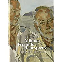 Männer – Freunde – Liebespaare: Biographische Notizen