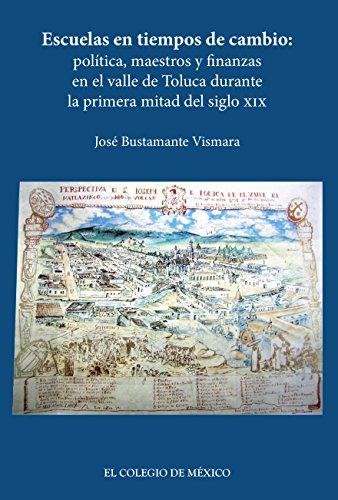 Escuelas en tiempos de cambio: Política, maestros y finanzas en el valle de Toluca durante la primera mitad del siglo XIX