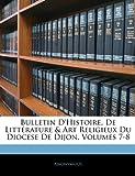 Image de Bulletin D'Histoire, de Litterature & Art Religieux Du Diocese de Dijon, Volumes 7-8