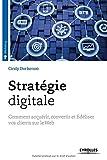 Stratégie digitale: Comment acquérir, convertir et fidéliser vos clients sur le Web.