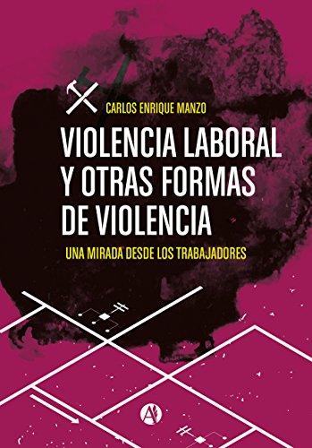 Violencia laboral y otras formas de violencia: una mirada desde los trabajadores por Carlos Enrique Manzo