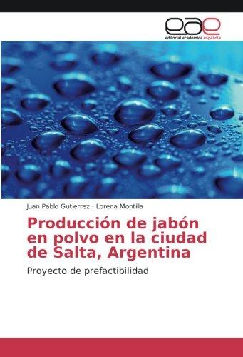 Producción de jabón en polvo en la ciudad de Salta, Argentina: Proyecto de prefactibilidad por Juan Pablo Gutierrez