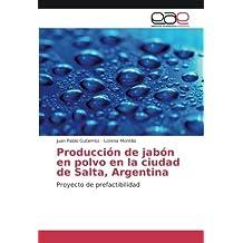 Producción de jabón en polvo en la ciudad de Salta, Argentina: Proyecto de prefactibilidad