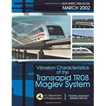 Vibration Characteristics of the Transrapid TR08 Maglev System by U.S. Department of Transportation (2013-12-17)