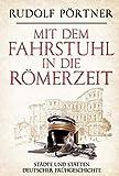 Mit dem Fahrstuhl in die Römerzeit: Städte und Stätten deutscher Frühgeschichte