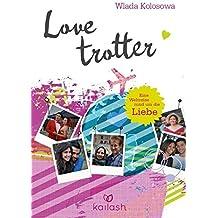 Lovetrotter: Eine Weltreise rund um die Liebe