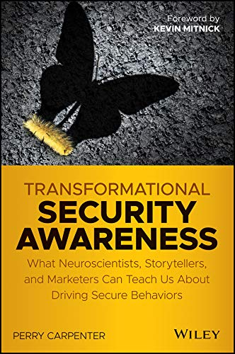 Transformational Security Awareness: What Neuroscientists, Storytellers, and Marketers Can Teach Us About Driving Secure Behaviors (English Edition)