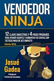 Vendedor Ninja, 12 Claves Maestras y 4 Pasos Probados Para Atraer Clientes Y Aumentar Tus Ventas Con Tácticas Ninja de Alto Impacto de [Gadea, Josue]