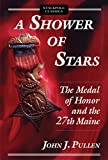 A Shower of Stars: The Medal of Honor and the 27th Maine (Stackpole Classics)
