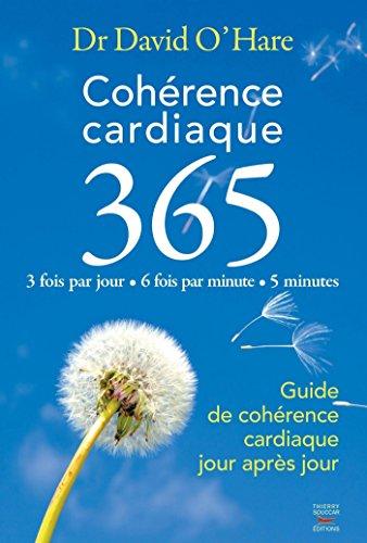 Cohérence cardiaque 3.6.5. Guide de cohérence cardiaque jour après jour (Courants Ascendants) par Dr David O'Hare