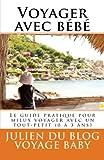 Telecharger Livres Voyager avec bebe Tous les conseils utiles et les meilleures astuces pour mieux voyager avec bebe 0 a 3 ans du week end chez papi mamie jusqu aux vacances au bout du monde (PDF,EPUB,MOBI) gratuits en Francaise