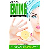 Clean Eating: How to Look and Feel Younger Through the Art of Mindful Eating (Healthy Eating Made Simple and Dieting Guide for Weight Loss, Anti-aging, and Nutrition for the Body) (English Edition)