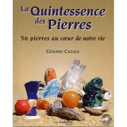 La quintessence des pierres : 56 pierres au coeur de notre vie