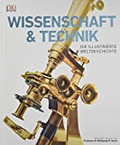 Wissenschaft & Technik: Die illustrierte Weltgeschichte. Mit einem Vorwort von Professor Wolfgang M. Heckl -