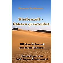 Wüstenzeit  - Sahara grenzenlos: Mit dem Motorrad durch die Sahara - Reportagen von 1000 Tagen Wüstenfahrt