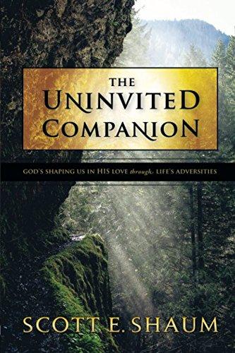 The Uninvited Companion: God's Shaping Us in His Love Through Life's Adversities por Scott E. E Shaum