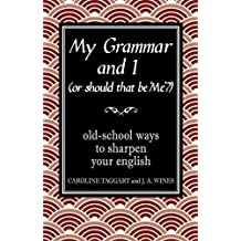My Grammar and I (Or Should That be 'Me'?): Old-School Ways to Sharpen Your English by J. A. Wines (2008-10-09)