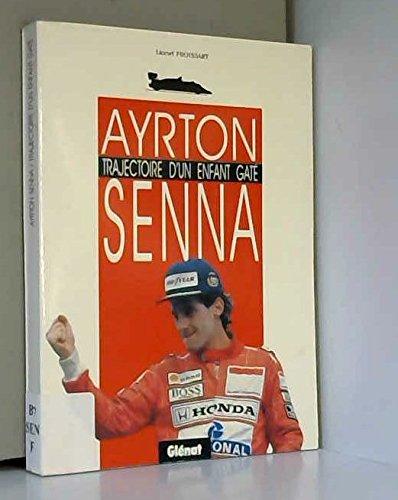 Ayrton Senna : Trajectoire d'un enfant gâté par Lionel Froissart