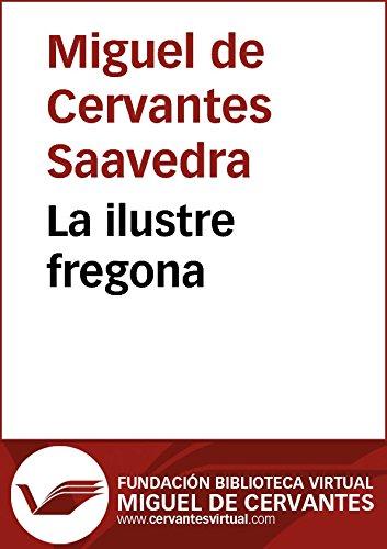 La ilustre fregona (Biblioteca Virtual Miguel de Cervantes) por Miguel De Cervantes