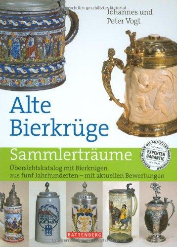Alte Bierkrüge: Übersichtskatalog mit Bierkrügen aus fünf Jahrhunderten - mit aktuellen Bewertungen Bierkrüge, Deutsch