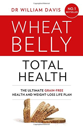 Wheat Belly Total Health: The effortless grain-free health and weight-loss plan por Dr William Davis